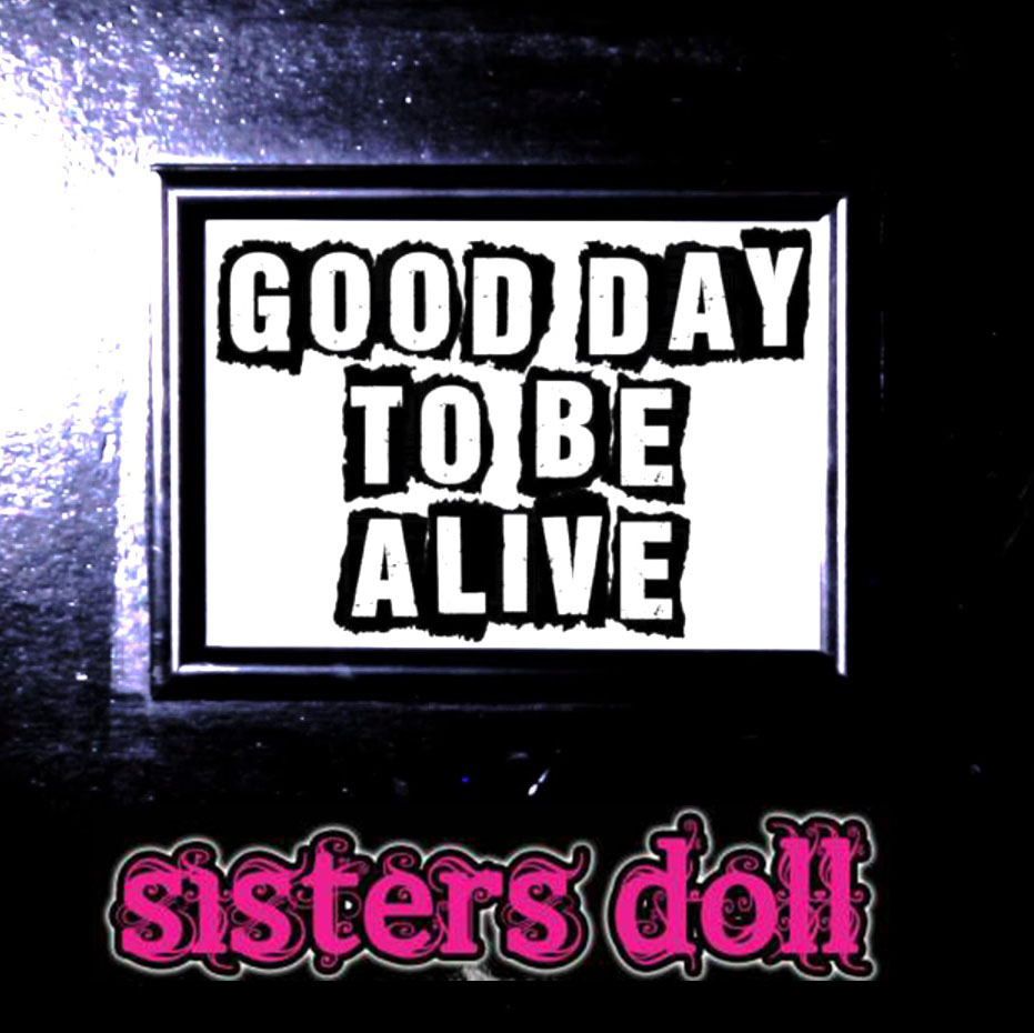 SISTERS DOLL - GOOD DAY TO BE ALIVE